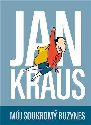 Jan Kraus: Můj soukromý buzynes - Jan Kraus | Booksquad.ink