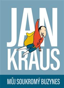 Obálka titulu Jan Kraus: Můj soukromý buzynes