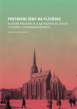 Obálka titulu Postavení ženy na Plzeňsku ve druhé polovině 19. a na počátku 20. století v českém a evropském kontextu