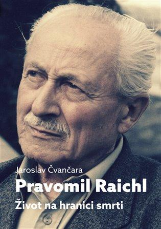 Pravomil Raichl:Život na hranici smrti - Jaroslav Čvančara   Booksquad.ink