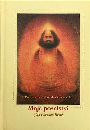Moje poselství:Jóga v denním životě - Paramhans svámí Mahéšvaránanda   Booksquad.ink