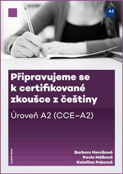 Obálka titulu Připravujeme se k certifikované zkoušce z češtiny, úroveň A2