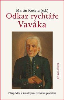 Obálka titulu Odkaz rychtáře Vaváka Příspěvky k životopisu velkého písmáka