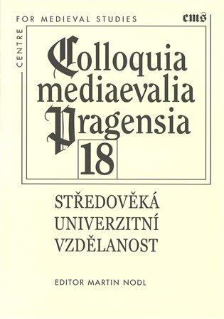 Středověká univerzitní vzdělanost:Colloquia mediaevalia Pragensia 17 - Martin Nodl (ed.) | Booksquad.ink