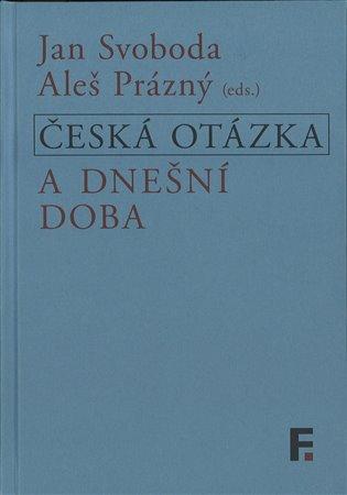 Česká otázka a dnešní doba - Aleš Prázný (ed.), | Booksquad.ink