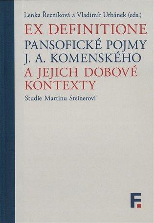 Ex definitione:Pansofické pojmy J. A. Komenského a jejich dobové kontexty - Lenka Řezníková (ed.), | Booksquad.ink