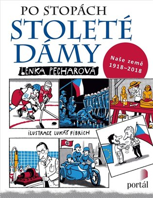 Po stopách stoleté dámy:Naše země 1918-2018 - Lenka Pecharová   Booksquad.ink