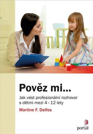 Pověz mi...:Jak vést profesionální rozhovor s dětmi mezi 4 a 12 lety - Martine F. Delfos | Booksquad.ink