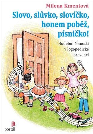 Slovo, slůvko, slovíčko, honem poběž, písničko!:Hudební činnosti v logopedické prevenci - Milena Kmentová | Booksquad.ink