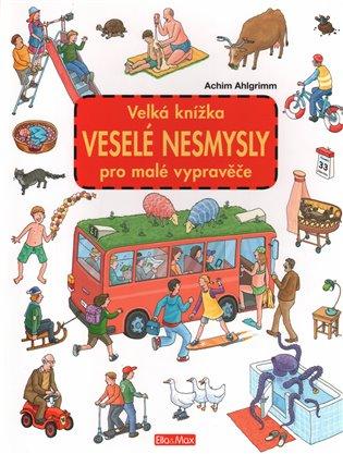 Velká knížka - Veselé nesmysly pro malé vypravěče - Achim Ahlgrimm | Booksquad.ink