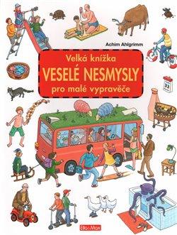 Obálka titulu Velká knížka - Veselé nesmysly pro malé vypravěče
