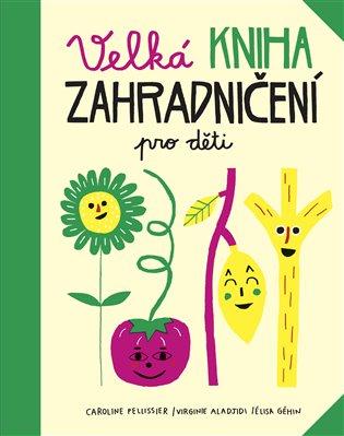 Velká kniha zahradničení pro děti - Virginie Aladjidi, | Booksquad.ink