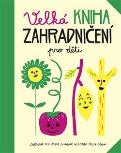 Obálka titulu Velká kniha zahradničení pro děti