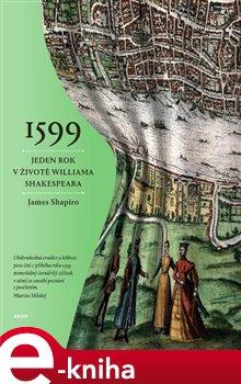 Obálka titulu 1599. Jeden rok v životě Williama Shakespeara
