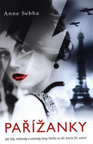 Pařížanky:Jak žily, milovaly a umíraly ženy Paříže ve 40. letech - Anne Sebba   Booksquad.ink
