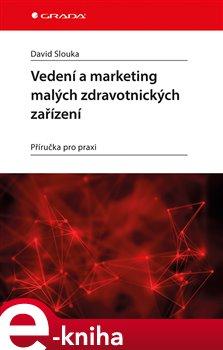 Obálka titulu Vedení a marketing malých zdravotnických zařízení