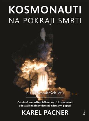 Kosmonauti na pokraji smrti:Osudové okamžky, během nichž kosmonauti zdolávali nepředvídatelné nástrahy - Karel Pacner | Booksquad.ink