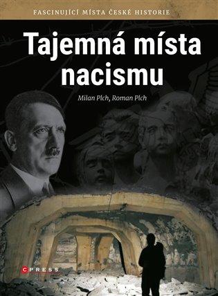 Tajemná místa nacismu:Fascinující místa české historie - Milan Plch,   Booksquad.ink