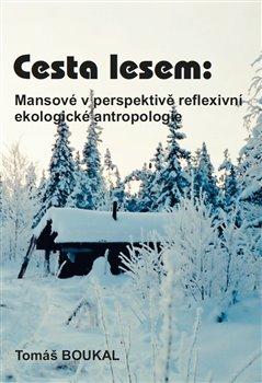Obálka titulu Cesta lesem: Mansové v perspektivě reflexivní ekologické antropologie