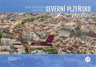 Severní Plzeňsko z nebe / From Heaven Severní Plzeňsko - Milan Paprčka | Booksquad.ink