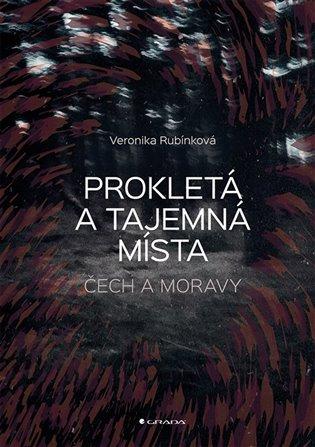 Prokletá a tajemná místa Čech a Moravy - Veronika Rubínková | Booksquad.ink