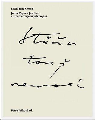Stůňu touž nemocí:Julius Zeyer a Jan Lier v zrcadle vzájemných dopisů - Petra Ježková (ed.) | Booksquad.ink