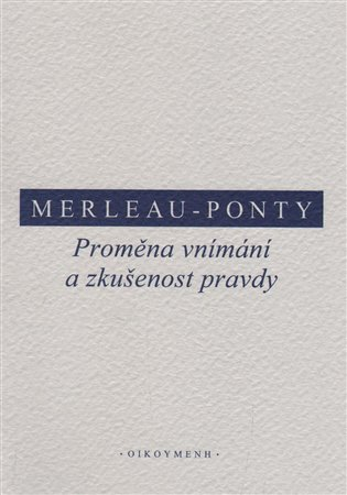 Proměna vnímání a zkušenost pravdy - Maurice Merleau-Ponty   Booksquad.ink