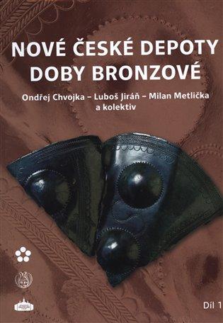 Nové české depoty doby bronzové:Hromadné nálezy kovových předmětů učiněné do roku 2013 - Ondřej Chvojka, | Booksquad.ink