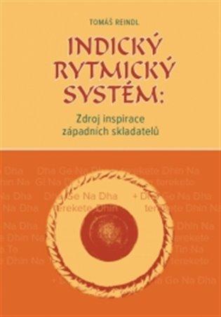 Indický rytmický systém: Zdroj inspirace západních skladatelů - Tomáš Reindl | Booksquad.ink