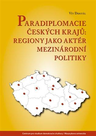 Paradiplomacie českých krajů:Regiony jako aktér mezinárodní politiky - Vít Dostál | Booksquad.ink