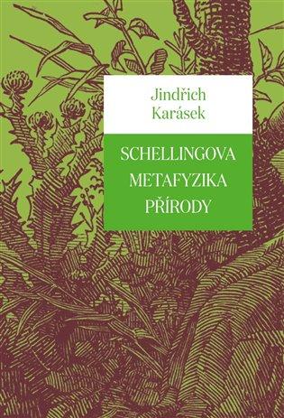 Schellingova metafyzika přírody - Jindřich Karásek | Booksquad.ink