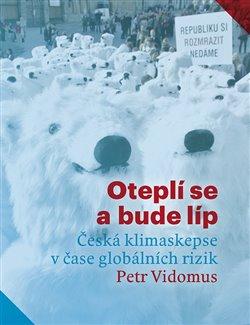 Obálka titulu Oteplí se a bude líp: Česká klimaskepse v čase globálních rizik