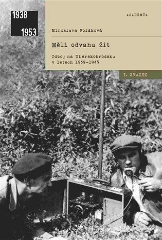 Měli odvahu žít:Odboj na Uherskobrodsku - Miroslava Poláková   Booksquad.ink