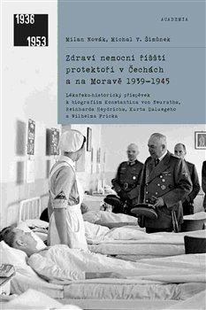 Obálka titulu Zdraví nemocní říšští protektoři v Čechách a na Moravě 1939–1945