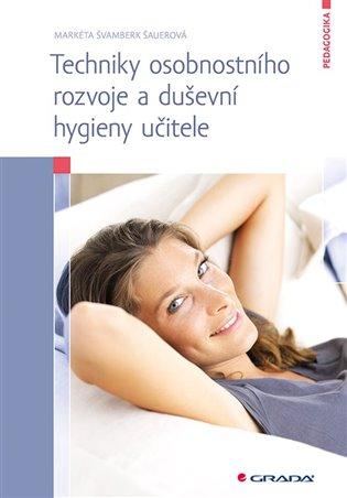 Techniky osobnostního rozvoje a duševní hygieny učitele - Markéta Švamberk Šauerová | Booksquad.ink