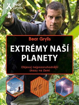 Extrémy naší planety:Objevuj nejpozoruhodnější úkazy na Zemi - Bear Grylls | Booksquad.ink