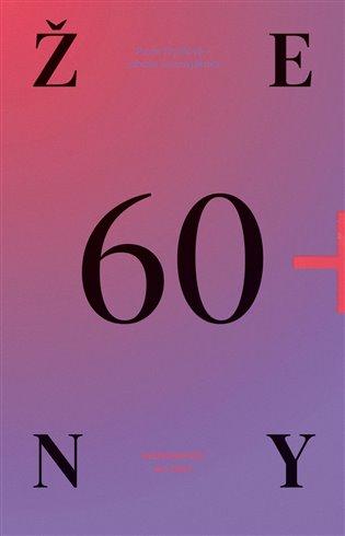 Ženy 60+:Už nic nemusím, ale můžu hodně - Pavla Frýdlová | Booksquad.ink