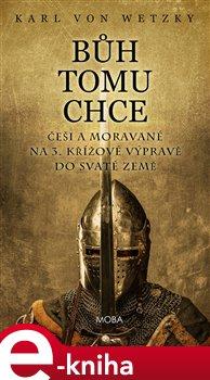 Obálka titulu Bůh tomu chce - Češi a Moravané na 3. křížové výpravě do Svaté země