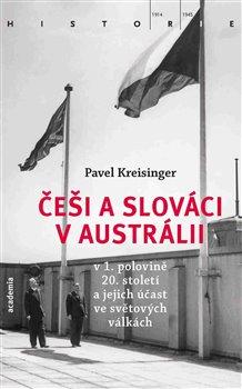 Obálka titulu Češi a Slováci v Austrálii v 1. polovině 20. století a jejich účast ve světových válkách