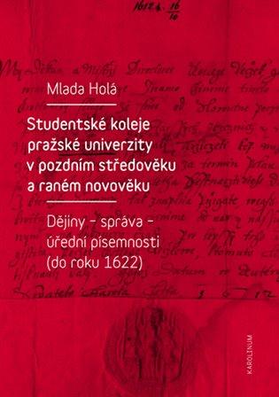 Studentské koleje pražské univerzity v pozdním středověku a raném novověku:Dějiny - správa - úřední písemnosti (do roku 1622) - Mlada Holá | Booksquad.ink