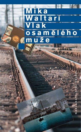 Vlak osamělého muže - Mika Waltari | Booksquad.ink