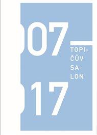 Topičův salon 2007-2017