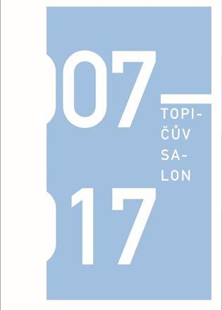 Topičův salon 2007-2017 - Anna Kučerová (ed.) | Booksquad.ink