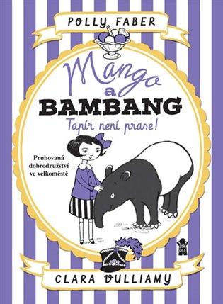 Mango a Bambang - Tapír není prase! - Polly Faberová | Booksquad.ink