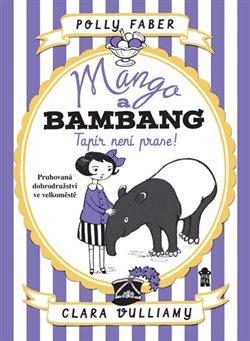 Obálka titulu Mango a Bambang - Tapír není prase!