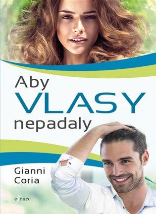 Aby vlasy nepadaly - Zastavte padání vlasů jednou provždy - Gianni Coria | Booksquad.ink