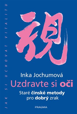 Uzdravte si oči - Staré čínské metody pro dobrý zrak - Inka Jochumová | Booksquad.ink