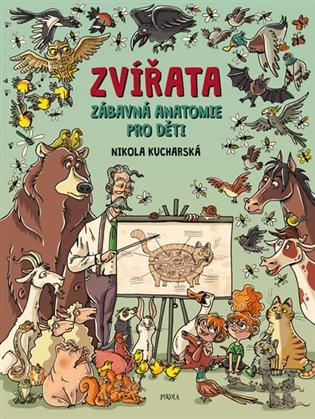 Zvířata - Zábavná anatomie pro děti - Nikola Kucharská | Booksquad.ink