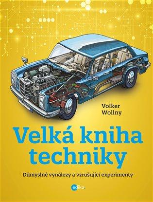 Velká kniha techniky:Důmyslné vynálezy a vzrušující experimenty - Volker Wollny | Booksquad.ink