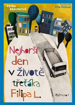 Nejhorší den v životě třeťáka Filipa L. - Petra Braunová   Booksquad.ink